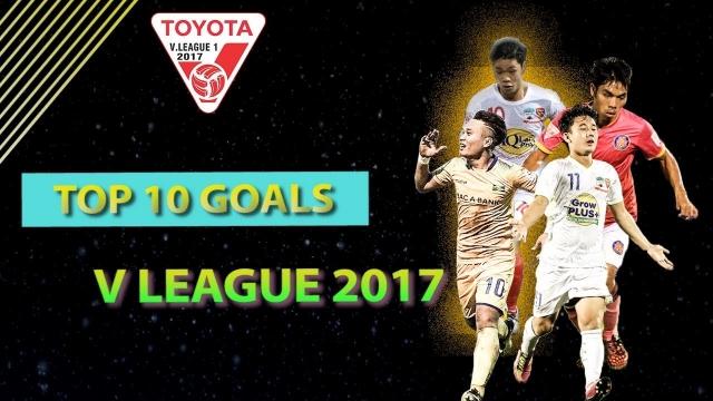 Top 10 bàn thắng đẹp nhất V.League mùa giải 2017